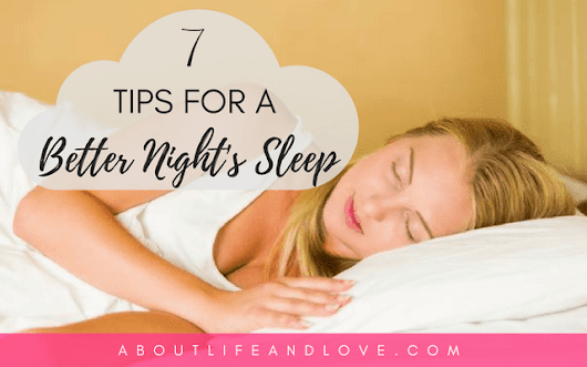 7 Tips for a Better Night's Sleep : About Life And Love