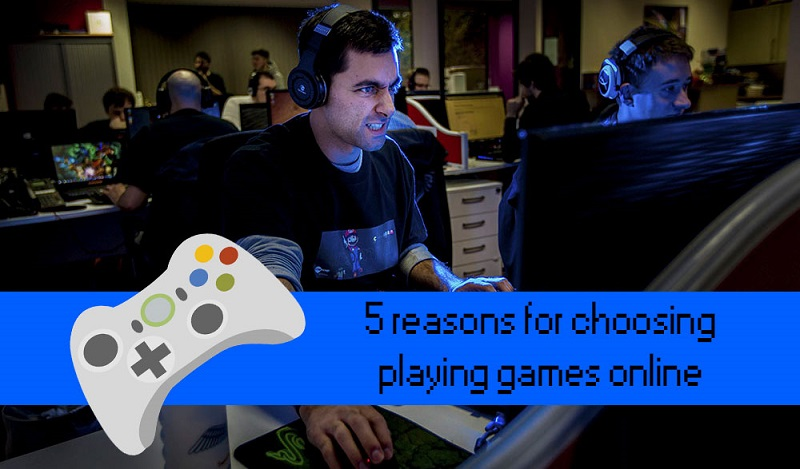 5 Reasons For Choosing Playing Games Online