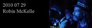 http://blackghhost-concert.blogspot.fr/2010/07/2010-07-29-robin-mckelle.html