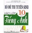 Bộ Đề Thi Tuyển Sinh Vào Lớp 10 Môn Tiếng Anh - Lưu Hoằng Trí