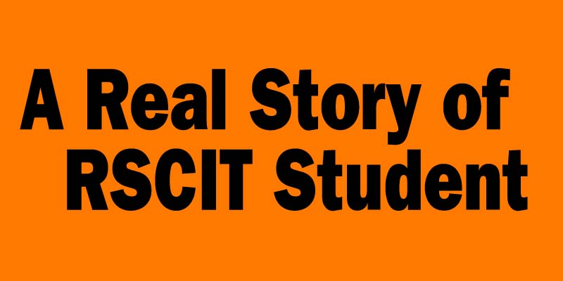 The Real Story of Every RSCIT Student.