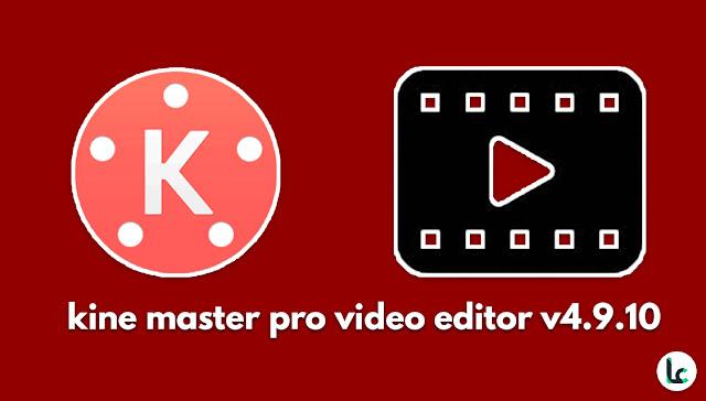 download aplikasi kinemaster pro - kine master pro video editor v4.9.10