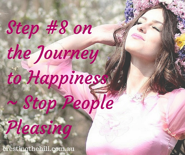 Step #8 on the Journey to Happiness ~ Stop trying to please everyone, stop worrying about what other people might think