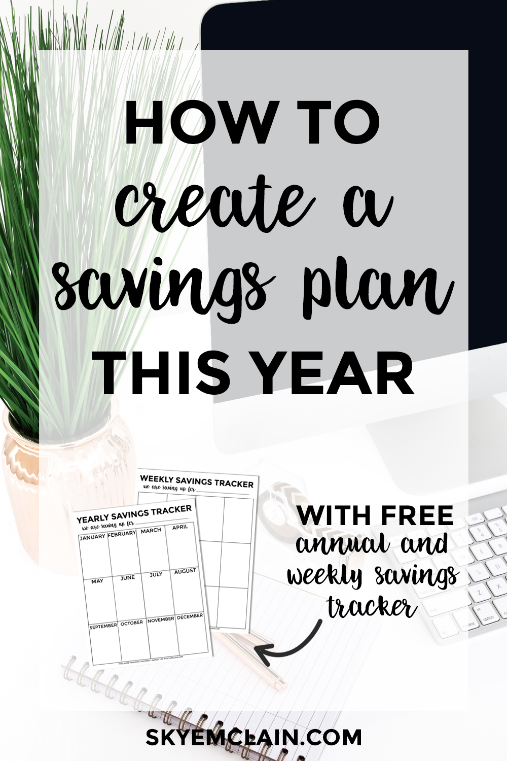 How to Create a Money Saving Plan this Year with Annual and Weekly Savings Trackers - download your free trackers at skyemclain.com