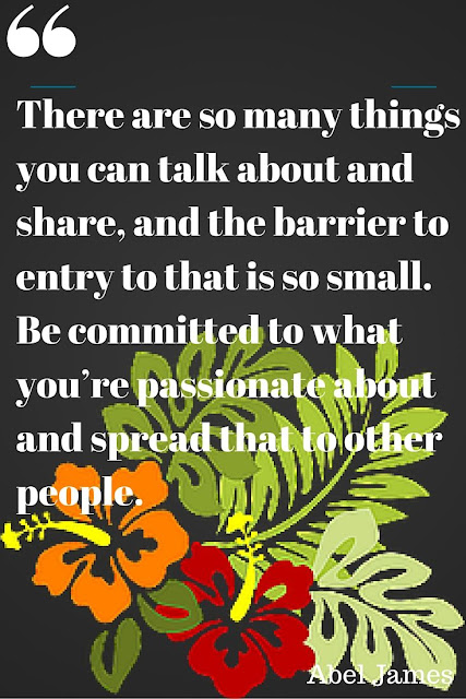 There are so many things you can talk about and share, and the barrier to entry to that is so small. Be committed to what you're passionate about and spread that to other people.
