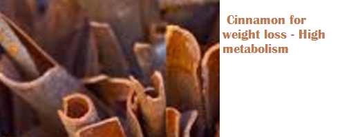 Cinnamon for weight loss - High metabolism