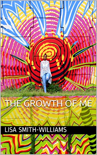 THE GROWTH OF ME Kby Lisa Smith-Williams
