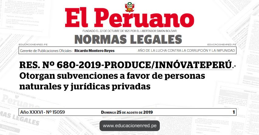 RES. Nº 680-2019-PRODUCE/INNÓVATEPERÚ - Otorgan subvenciones a favor de personas naturales y jurídicas privadas