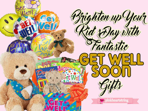 Brighten Up Your Kid's Day with Fantastic Get Well Soon Gifts
