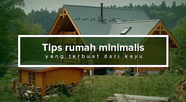 Tips Sebelum Membuat Rumah Minimalis yang Terbuat Dari Kayu