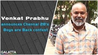 Venkat Prabhu announces Chennai 28's Boys are Back contest