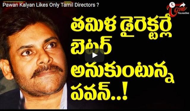 Pawan Kalyan Likes Only Tamil Directors ?