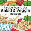 Rounding up your Salad & Veggie Recipes