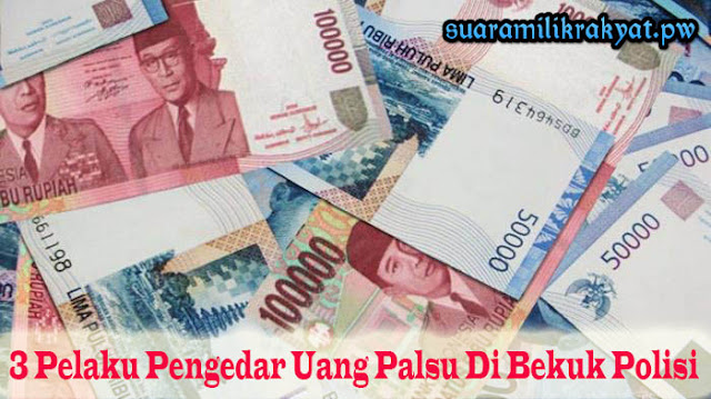 Tiga Pelaku Pengedar Uang Palsu Di Bekuk Polisi