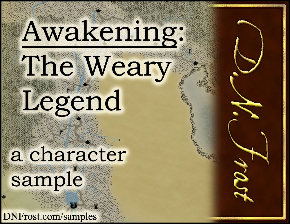 Awakening, The Weary Legend: start reading free http://www.dnfrost.com/2017/06/awakening-weary-legend-character-sample.html #TotKW A character sample by D.N.Frost @DNFrost13 Part of a series.