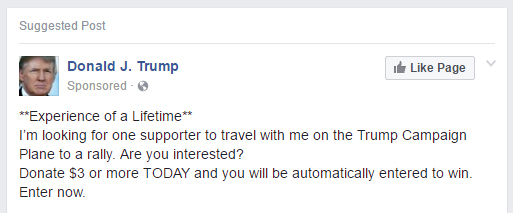 screen shot of a sponsored ad on Facebook from the Trump campaign, reading: '**Experience of a Lifetime** I'm looking for one supporter to travel with me on the Trump Campaign Plane to a rally. Are you interested? Donate $3 or more TODAY and you will be automatically entered to win. Enter now.'