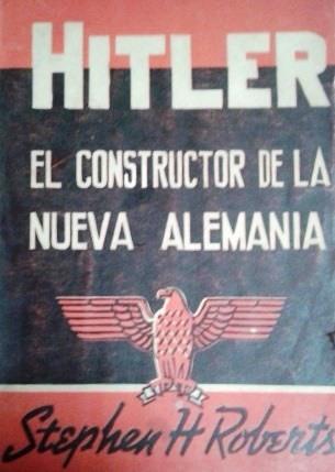 Hitler: El constructor de la nueva Alemania – Stephen H. Roberts