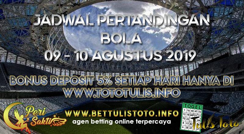 JADWAL PERTANDINGAN BOLA TANGGAL 09  – 10 AGUSTUS 2019