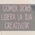 COMIX 2018: il tuo mondo e la tua creatività all'interno di un'agenda