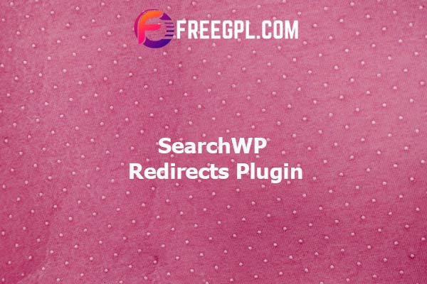 SearchWP Redirects Plugin Nulled Download Free