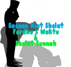 Bacaan Niat Sholat Fardhu 5 Waktu Dan shalat Sunnah