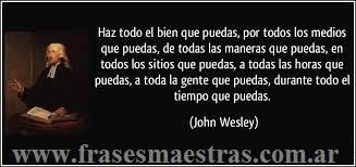 Frases Célebres Haz Todo El Bien Que Puedas John Wesley
