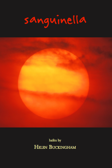 Helen Buckingham - latest haiku collection Sanguinella - now released and available to buy if you are serious about haiku and senryu