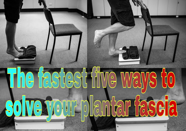 The fastest five ways to solve your plantar fascia