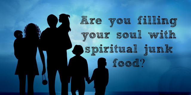 Filling Our Hearts With the Right Spiritual Food