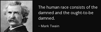 mark twain damned human race vocab essay The damned human race essay by mark twain mark twain s helpful hints for good living: a handbook for the damned human race, 2 nbsp read the full-text online.