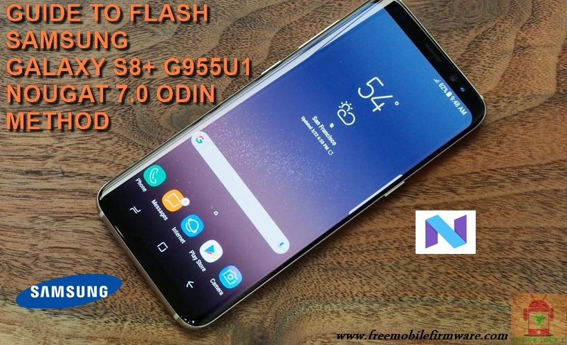 Guide To Flash Samsung Galaxy S8+ SM-G955U1 Nougat 7 0 Odin Method