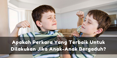 Apakah Perkara Yang Terbaik Untuk Dilakukan Jika Anak-Anak Bergaduh?