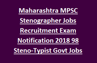Maharashtra MPSC Stenographer Jobs Recruitment Exam Notification 2018 98 Steno-Typist Govt Jobs Online-Typing Test