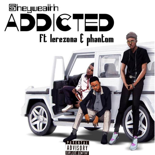 Download] Sheywealth Ft Lerezona x Phantom Addicted