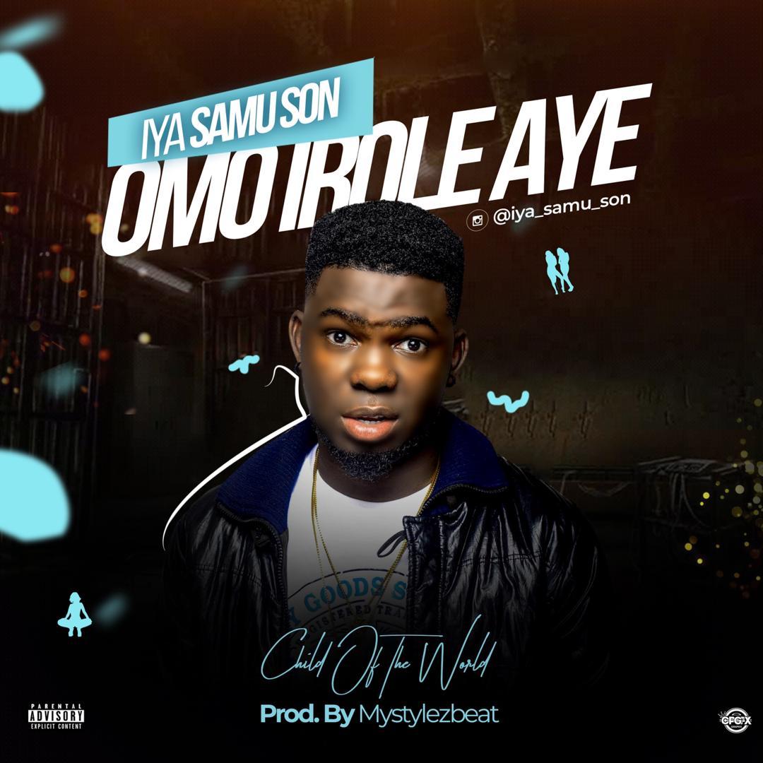 DOWNLOAD MP3: Iya Samu Son ( Xamoel ) - Omo Irole Aye (Prod Mystylez