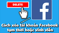 Cách xóa tài khoản Facebook tạm thời hoặc vĩnh viễn