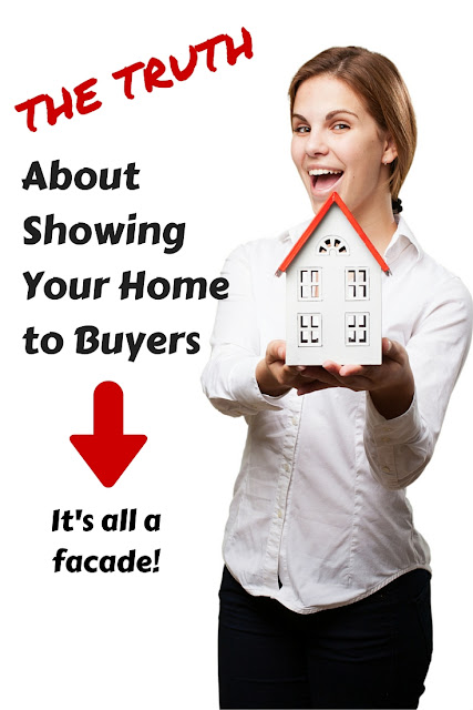 The Truth about showing your Home to buyers. It's all a facade!
