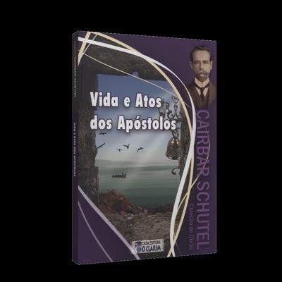 Vida e Atos dos Apóstolos - Cairbar Schutel