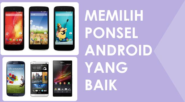 Cara Memilih Ponsel Android dengan Kualitas Baik Cara Memilih Ponsel Android dengan Kualitas Baik