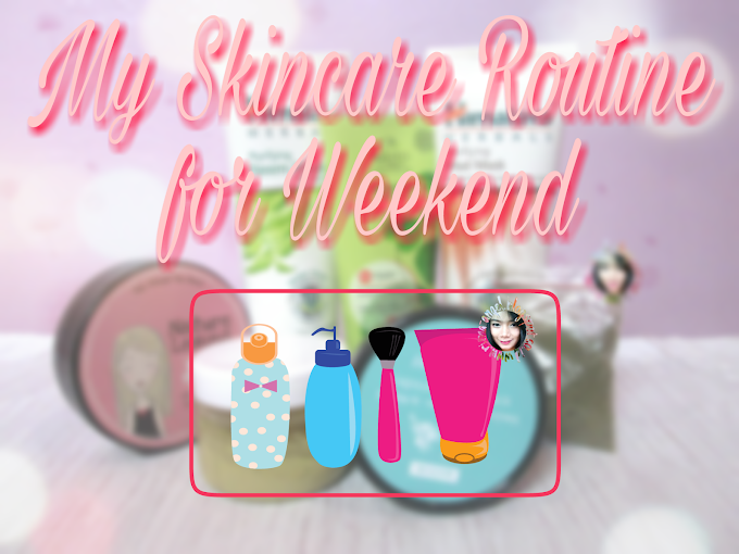 My Skincare Routine for Weekend
