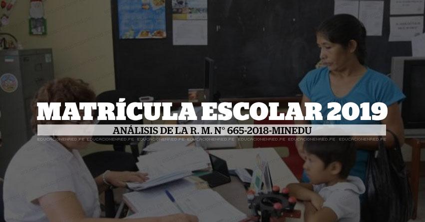 ANÁLISIS: MATRÍCULA ESCOLAR 2019 (R. M. N° 665-2018-MINEDU) Fernando Gamarra Morales