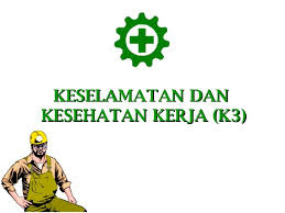 K3 Keselamatan , kesehatan kerja