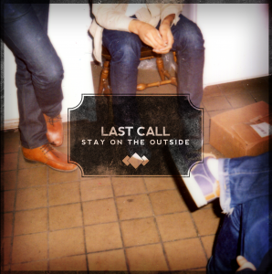 <center>Last Call - Stay On The Outside EP (2011)</center>