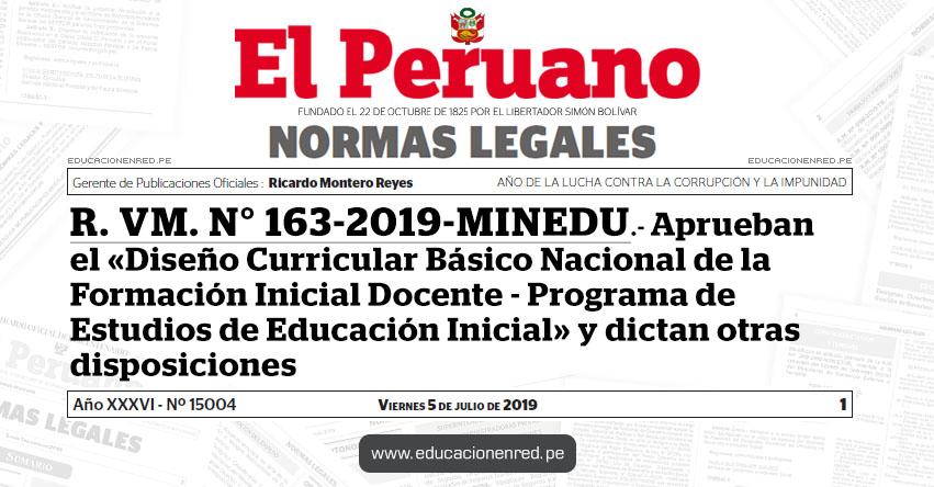 R. VM. N° 163-2019-MINEDU - Aprueban el «Diseño Curricular Básico Nacional de la Formación Inicial Docente - Programa de Estudios de Educación Inicial» y dictan otras disposiciones - www.minedu.gob.pe