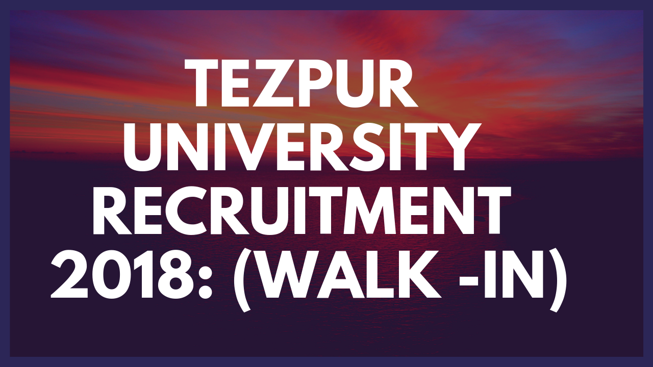 Tezpur University Recruitment 2018:( Project Fellow Post in
