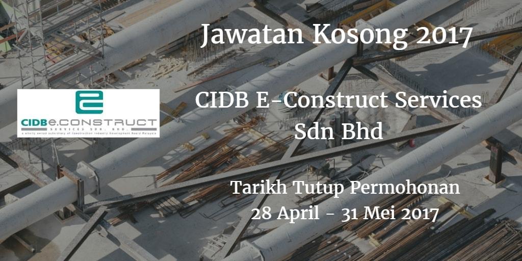 Jawatan Kosong CIDB E-Construct Services Sdn Bhd 28 April & 31 Mei 2017