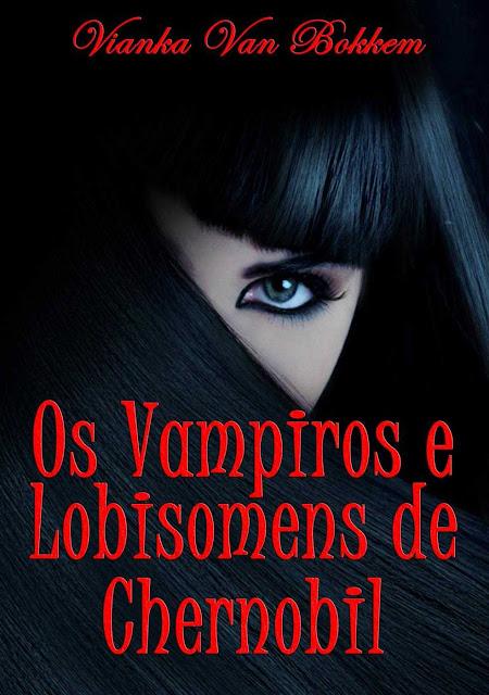 Os Vampiros e Lobisomens de Chernobil - Vianka Van Bokkem
