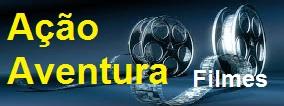FILMES AÇÃO AVENTURA