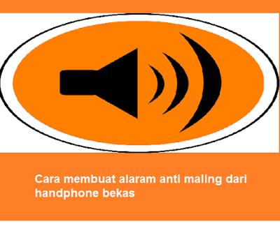 Cara membuat alaram anti maling dari handphone bekas