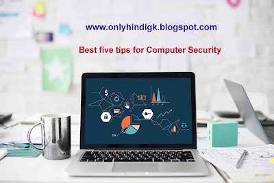 Best five tips for Computer Security,Take away the mouse and keyboard,Safeguard against pod-slurping,Laptop advice,Hide your computer around the network,onlyhindigk